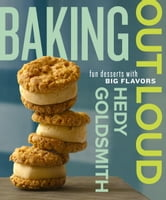 Baking Out Loud - Fun Desserts with Big Flavors ebook by Hedy Goldsmith