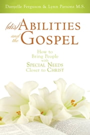 (dis)abilities and the Gospel - How to Bring People with Special Needs Closer to Christ ebook by Danyelle Ferguson, Lynn Parsons