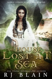 The House Lost at Sea ebook by R.J. Blain