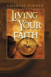 Living Your Faith ebook by Charles G. Finney