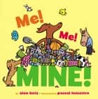 Me! Me! Mine! ebook by Alan Katz, Pascal Lemaitre