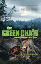The Green Chain: Nothing is Ever Clear Cut - Nothing is Ever Clear Cut ebook by Mark Leiren-Young