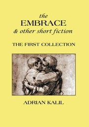 The Embrace and Other Short Fiction ebook by Adrian Kalil