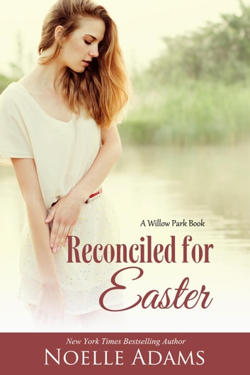 Reconciled for Easter - Willow Park, #4 ebook by Noelle Adams
