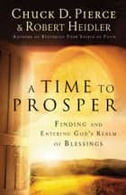A Time to Prosper ebook by Chuck D. Pierce,Robert Heidler