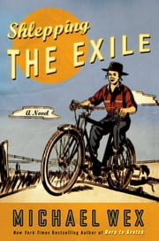 Shlepping the Exile - A Novel ebook by Michael Wex