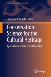 Conservation Science for the Cultural Heritage - Applications of Instrumental Analysis ebook by Evangelia A. Varella