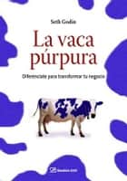 La vaca púrpura ebook by Seth Godin
