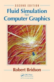 Fluid Simulation for Computer Graphics, Second Edition ebook by Bridson, Robert