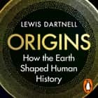 Origins - How the Earth Shaped Human History audiobook by Lewis Dartnell