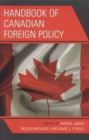 Handbook of Canadian Foreign Policy ebook by Patrick James,Nelson Michaud,Marc O'Reilly