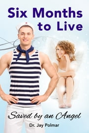 Six Months To Live ebook by Dr. Jay Polmar