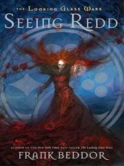 Seeing Redd - The Looking Glass Wars, Book Two ebook by Frank Beddor