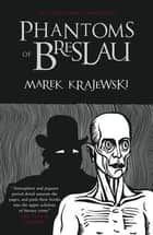 Phantoms of Breslau - An Eberhard Mock Investigation ebook by Marek Krajewski, Danusia Stok