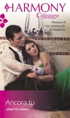 Ancora tu ebook by Janette Kenny