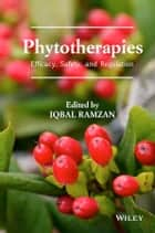 Phytotherapies - Efficacy, Safety, and Regulation ebook by Iqbal Ramzan