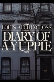 Diary of a Yuppie ebook by Louis Auchincloss