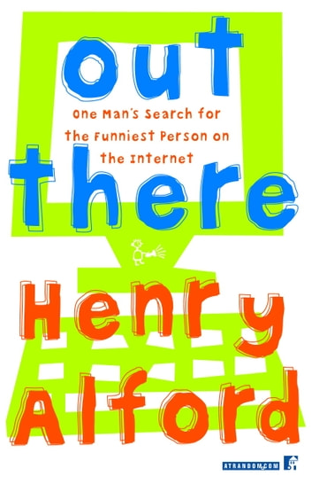 Out There - One Man's Search for the Funniest Person on the Internet ebook by Henry Alford