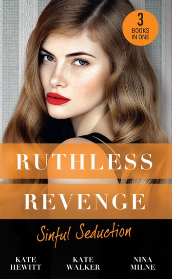Ruthless Revenge: Sinful Seduction: Demetriou Demands His Child / Olivero's Outrageous Proposal / Rafael's Contract Bride (Mills & Boon M&B) ekitaplar by Kate Hewitt,Kate Walker,Nina Milne