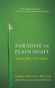Paradise in Plain Sight - Lessons from a Zen Garden ebook by Karen Maezen Miller
