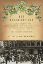 Ten Green Bottles - The True Story of One Family's Journey from War-torn Austria to the Ghettos of Shanghai eBook by Vivian Jeanette Kaplan