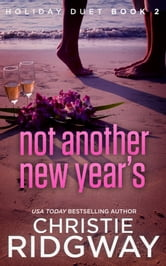 Not Another New Year's - Holiday Duet Book 2 ebook by Christie Ridgway