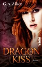 Dragon Kiss - Roman (Dragon-Reihe, Band 1) ebook by Karen Gerwig, G. A. Aiken