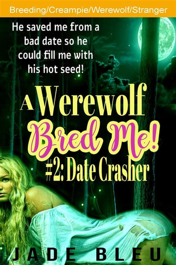 A Werewolf Bred Me! #2: Date Crasher ebook by Jade Bleu