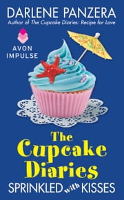 The Cupcake Diaries: Sprinkled with Kisses ebook by Darlene Panzera