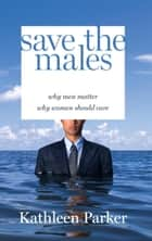 Save the Males ebook by Kathleen Parker