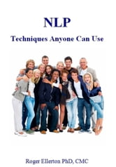 NLP Techniques Anyone Can Use ebook by Roger Ellerton