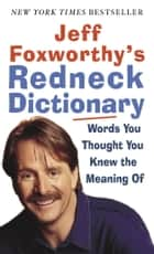Jeff Foxworthy's Redneck Dictionary - Words You Thought You Knew the Meaning Of ebook by Jeff Foxworthy