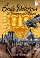 Emile Delcroix et l'ombre sur Paris ebook by Jacques Fuentealba
