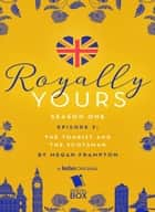 The Tourist and The Scotsman (Royally Yours Season 1, Episode 2) ebook by Megan Frampton