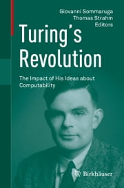 Turing's Revolution - The Impact of His Ideas about Computability ebook by Giovanni Sommaruga,Thomas Strahm