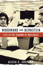 Woodward and Bernstein - Life in the Shadow of Watergate ebook by Alicia C. Shepard