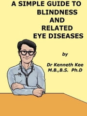 A Simple Guide to Blindness and Related Eye Diseases ebook by Kenneth Kee