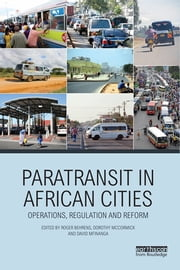 Paratransit in African Cities - Operations, Regulation and Reform ebook by Roger Behrens,Dorothy McCormick,David Mfinanga