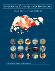 Infectious Diseases and Singapore: Past, Present and Future ebook by Li Yang Hsu,Vincent Pang