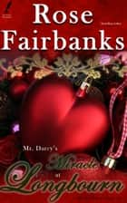 Mr. Darcy's Miracle at Longbourn - A Pride and Prejudice Holiday Tale ebook by Rose Fairbanks