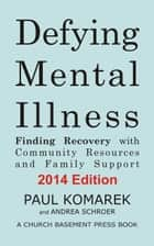 Defying Mental Illness: Finding Recovery with Community Resources and Family Support ebook by Paul Komarek