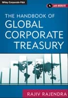 The Handbook of Global Corporate Treasury ebook by Rajiv Rajendra