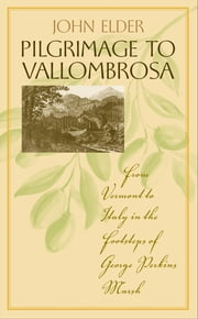 Pilgrimage to Vallombrosa - From Vermont to Italy in the Footsteps of George Perkins Marsh ebook by John Elder