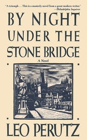 By Night Under the Stone Bridge ebook by Leo Perutz,Eric Mosbacher