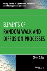 Elements of Random Walk and Diffusion Processes ebook by Oliver C. Ibe