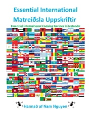 Essential International Matreiðsla Uppskriftir - Essential International Cooking Recipes In Icelandic ebook by Nam Nguyen