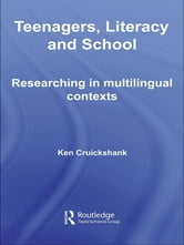 Teenagers, Literacy and School - Researching in Multilingual Contexts ebook by Ken Cruickshank