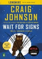 Wait for Signs - Twelve Longmire Stories ebook by