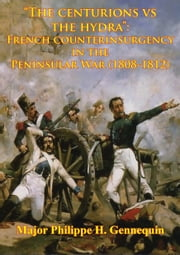 """The Centurions Vs The Hydra"": French Counterinsurgency In The Peninsular War (1808-1812) ebook by Kobo.Web.Store.Products.Fields.ContributorFieldViewModel"