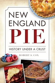 New England Pie - History Under a Crust ebook by Robert S. Cox